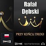 Przy koncu drogi | Rafal Debski