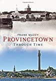 Provincetown Through Time (America Through Time)