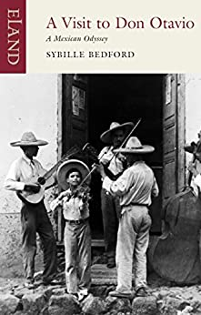 A Visit to Don Otavio: A Mexican Odyssey by [Bedford, Sybille]