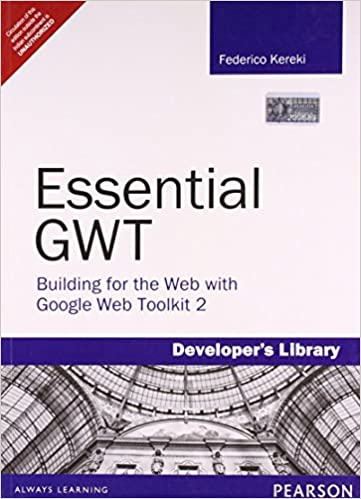 Essential GWT: Building for the Web with Google Web Toolkit 2 (Developers Library)