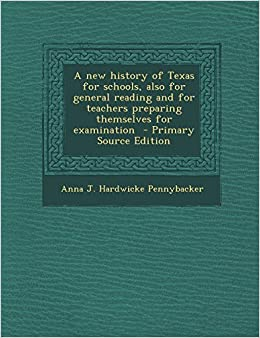 Book A New History of Texas for Schools, Also for General Reading and for Teachers Preparing Themselves for Examination - Primary Source Edition