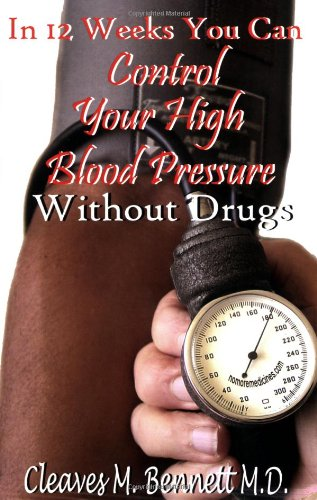 In 12 weeks You Can Control Your High Blood Pressure Without Drugs