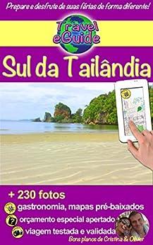 Travel eGuide: Sul da Tailândia: Visite o sul da Tailândia: praias, natureza, cores e sabores! Pessoas interessantes, cozinha requintada e muitos tesouros para descobrir. por [Rebière, Cristina, Rebière, Olivier]