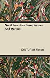 North American Bows, Arrows, and Quivers, Otis Tufton Mason, 1446082822