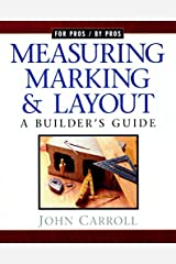 Measuring, Marking & Layout: A Builder's Guide (For Pros by Pros) by John Carroll(2010-12-01) Paperback