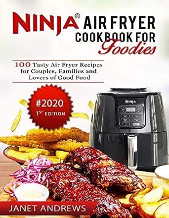 Ninja Air Fryer Cookbook For Foodies 100 Tasty Air Fryer Recipes
