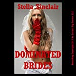 Dominated Brides: Five Rough and Reluctant Wedding Sex Erotica Stories | Stella Sinclair
