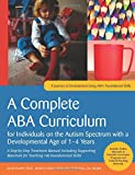 img - for A Complete ABA Curriculum for Individuals on the Autism Spectrum with a Developmental Age of 1-4 Years: A Step-by-Step Treatment Manual Including ... Materials for Teaching 140 Foundational Skill book / textbook / text book
