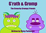 G'rath and Gromp: The Grouchy Grumpy Friends (Tales from Jardinara Book 2)