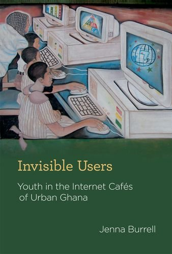 Search : Invisible Users: Youth in the Internet Cafés of Urban Ghana (Acting with Technology)