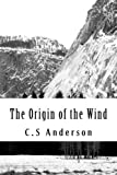 The Origin of the Wind, C. S. Anderson, 1481884387