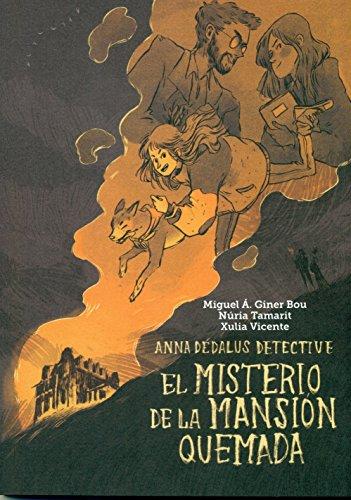 El misterio de la mansión quemada: Anna Dédalus detective por Giner Bou, Miguel Ángel,Vicente Jiménez, Xulia,Núria Tamarit