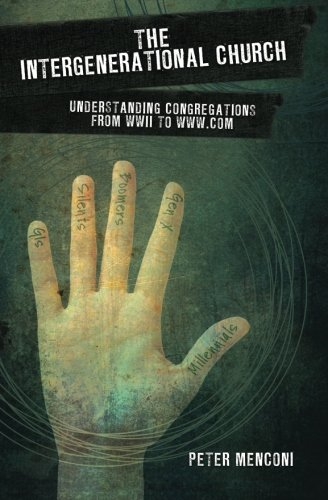 The Intergenerational Church: Understanding Congregations from WWII to www.com -  Peter Menconi, Paperback