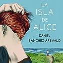 La isla de Alice: Volumen independiente 3 Hörbuch von Daniel Sánchez Arévalo Gesprochen von: Rosa López