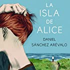 La isla de Alice: Volumen independiente 3 Audiobook by Daniel Sánchez Arévalo Narrated by Rosa López