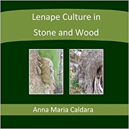 Book Lenape Culture in Stone and Wood by Anna Maria Caldara (2013-07-20)