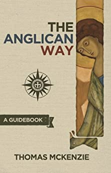The Anglican Way: A Guidebook by [McKenzie, Thomas]