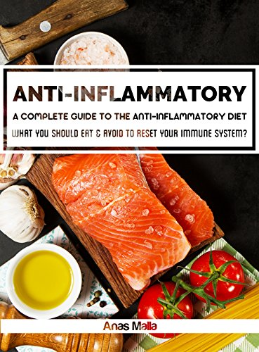 Anti-Inflammatory Diet: A complete guide to the Anti-Inflammatory Diet, How to reduce Inflammation?: What you should eat & avoid to Reset your Immune System ... Immune System, Reduce Inflammation Book 1) by Anas Malla