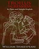 img - for Troilus and Cressida In Plain and Simple English: A Modern Translation and the Original Version book / textbook / text book