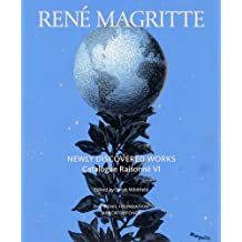 René Magritte: Newly Discovered Works: Catalogue Raisonné Volume VI: Oil Paintings, Gouaches, Drawings