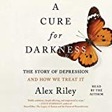 A Cure for Darkness: The Story of Depression and