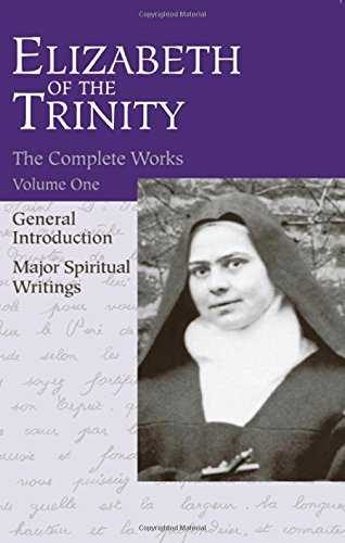 The Complete Works of Elizabeth of the Trinity, vol. 1 (featuring a General Introduction and Major Spiritual Writings) (English and French Edition) (Catholic Trinity Blessed)
