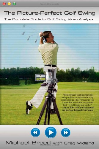 Swing Golf Perfect (The Picture-Perfect Golf Swing: The Complete Guide to Golf Swing Video Analysis)