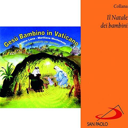Ges Bambino in Vaticano (Recital per bambini) [Collana il Natale dei bambini]