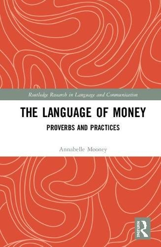 The Language of Money: Proverbs and Practices (Routledge Research in Language and Communication) by Routledge