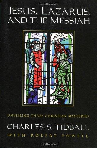 Read Online Jesus, Lazarus, and the Messiah: Unveiling Three Christian Mysteries pdf epub