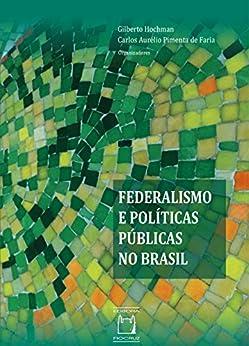 Federalismo e políticas públicas no Brasil por [Hochman, Gilberto, Faria, Carlos Aurélio Pimenta de]
