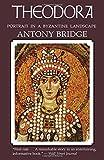 Theodora: Portrait in a Byzantine Landscape