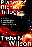 Planet of Riches Trilogy, Trisha Wilson, 1499116950