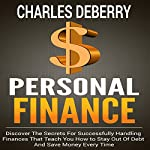 Personal Finance: Discover the Secrets for Successfully Handling Finances That Teach You How to Stay out of Debt and Save Money Every Time | Charles Deberry