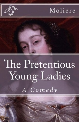 The Pretentious Young Ladies: A Comedy (Timeless Classics)