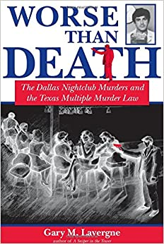 Worse Than Death: The Dallas Nightclub Murders and the Texas Multiple Murder Law (North Texas Crime and Criminal Justice Series)
