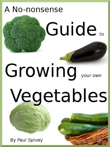 - A No-nonsense Guide to Growing your own Vegetables