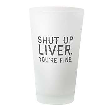 c351cc73327 Image Unavailable. Image not available for. Color: CafePress Shut Up Liver  Pint Glass ...