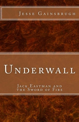 Underwall: Jack Eastman and the Sword of Fire