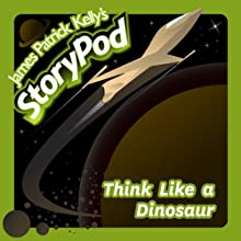 Think Like a Dinosaur Audiobook by James Patrick Kelly Narrated by James Patrick Kelly