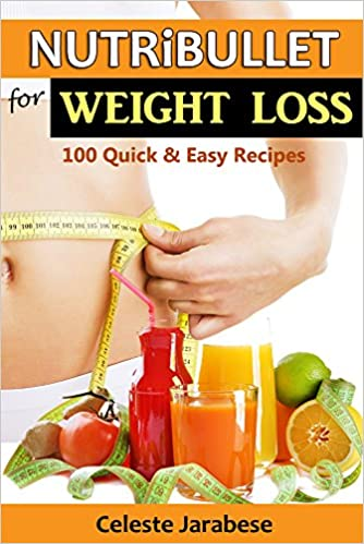 Nutribullet Recipes for Weight Loss: 100 Healthy Smoothie Recipes to Help You Lose Weight Naturally