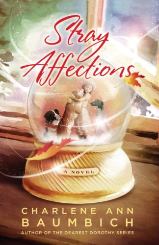 Stray Affections: A Novel (A Snowglobe Connections Novel)