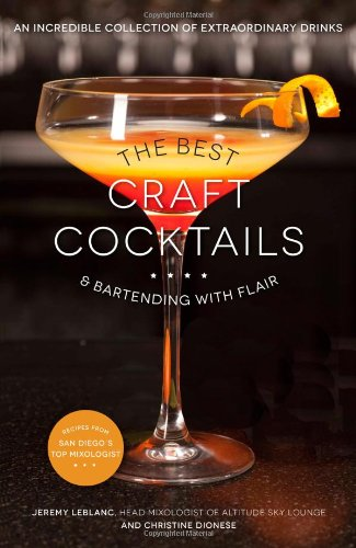 The Best Craft Cocktails & Bartending with Flair: An Incredible Collection of Extraordinary Drinks