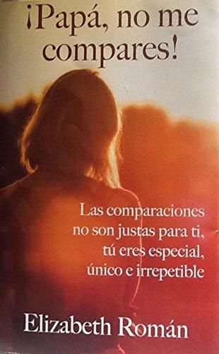 ¡Papá, no me compares!: Las comparaciones no son justas para ti, tú eres especial, único e irrepetible. (Spanish Edition) (Ti Son compare prices)