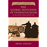 The Global Diffusion of Evangelicalism: The Age of Billy Graham and John Stott (A History of Evangelicalism: People, Movements and Ideas in the English-Speaking World)