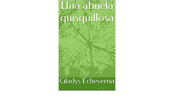 Amazon.com: UNA ABUELA QUISQUILLOSA: ABUELA (Spanish Edition) eBook: Gladys Echeverria: Kindle Store