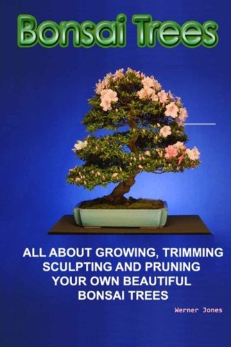 Bonsai Trees: All about growing, trimming, sculpting  and pruning beautiful bonsai trees (Correct (Beautiful Bonsai)