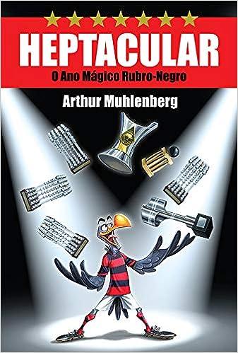 Heptacular: O Ano Mágico Rubro Negro por Arthur Muhlenberg