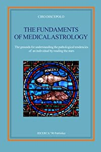 The fundaments of Medical Astrology: The grounds for understanding the pathological tendencies of an individual by reading the stars