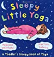 Sleepy Little Yoga: A Toddler's Sleepy Book of Yoga